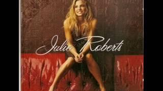 Julie Roberts  ~ Unlove Me