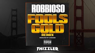 Robbioso - Fool's Gold (Remix) [Thizzler.com Exclusive] #FreeDrakeO