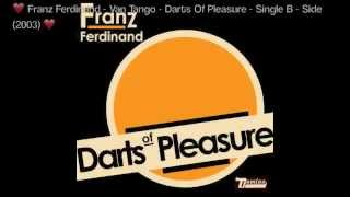 ❤️ Franz Ferdinand - Van Tango - Darts Of Pleasure - Single - B Side (2003) ❤️