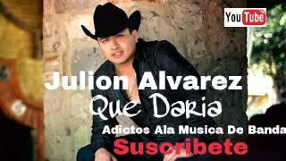 EXITOS JULION ALVAREZ-QUE DARIA/AdictosAlaMusicaDeBanda