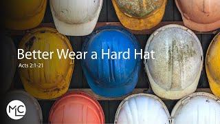 Better Wear a Hard Hat