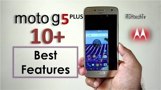 Top 10+ Best Features Of Moto G5 Plus