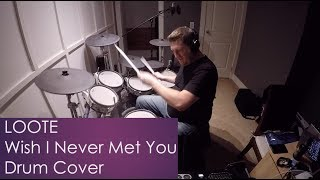 Loote - Wish I Never Met You (drum cover)