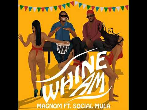 Magnom - Whine am ft Social Mulla (Official Audio)