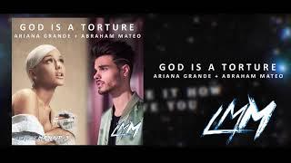 GOD IS A TORTURE - ABRAHAM MATEO FT ARIANA GRANDE