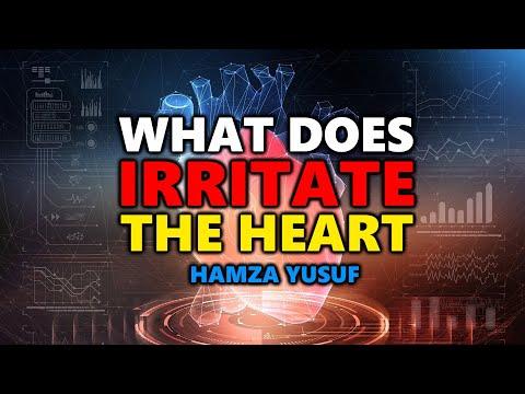 What Does Irritate The Heart? - Hamza Yusuf