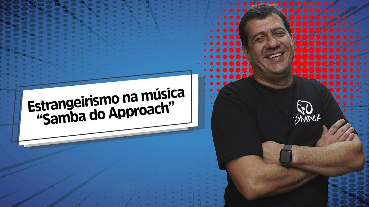 "Estrangeirismo na música ""Samba do Approach"""