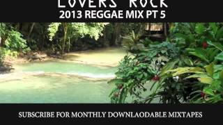 2013 REGGAE MIX Pt 5 – LOVERS ROCK Pt 5