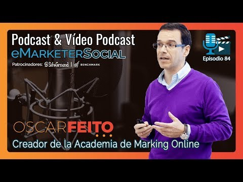 oscarfeito creador de ACADEMIA DE MARKETING ONLINE | Videopodcast eMarketerSocial - YouT…