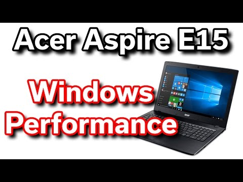Best $350 Laptop - Acer Aspire E15 - Windows Performance Review