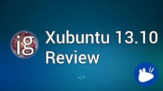 Xubuntu 13.10 Review - Linux Distro Reviews