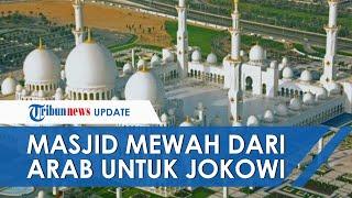 Sultan Arab Beri Hadiah Masjid Mewah untuk Jokowi, Dibangun di Solo & Biaya Ditanggung Pangeran UEA
