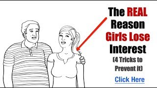 The Real Reason Girls Lose Interest (4 Tricks to Make Her WANT YOU More)