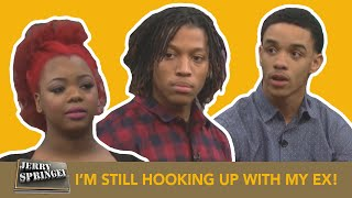 I'M STILL HOOKING UP WITH MY EX! (The Jerry Springer Show)
