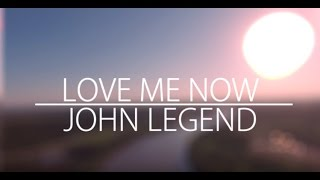 John Legend – Love Me Now (LYRICS)