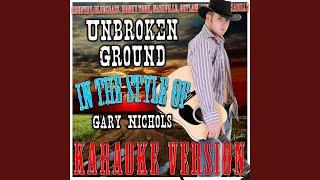 Unbroken Ground (In the Style of Gary Nichols) (Karaoke Version)