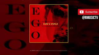 Sarz X Wurld   Ego (OFFICIAL AUDIO 2019)