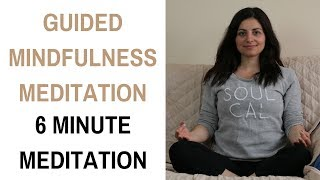 Guided Mindfulness Meditation | 6 Minute Meditation