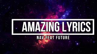 Amazing (Lyrics)   NAV Ft Future (Bad Habits Album)