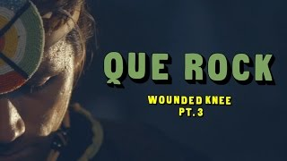 Que Rock - Wounded Knee Pt.3