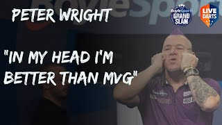 "Peter Wright on reaching Grand Slam Semi-Finals: ""In my head I'm better than MVG"""