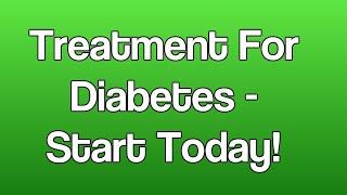 Treatment For Diabetes Start Today
