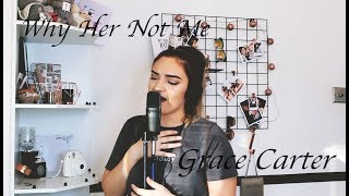 WHY HER NOT ME - GRACE CARTER (COVER)