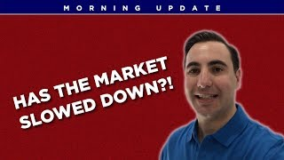 Is Our Real Estate Market Slowing Down?!