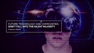 Future, Technology and Communities: Don't Fall Into the Silent Majority by Francisco Santolo