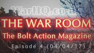 THE WAR ROOM  WEEKLY BOLT ACTION MAGAZINE SHOW 04 April 2017