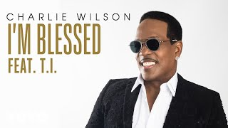 Charlie Wilson - I'm Blessed (Audio) ft. T.I.