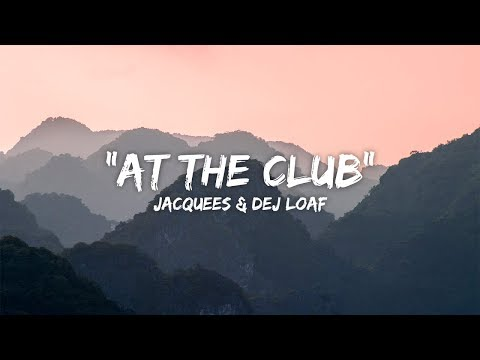 jacquees and dej loaf at the club lyrics lyric video