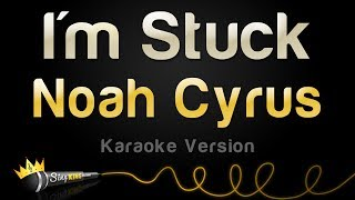 Noah Cyrus - I'm Stuck (Karaoke Version)