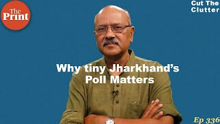 Why Jharkhand politics is our most cluttered, and what makes Its polls so crucial to Modi-Shah BJP