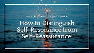 Self-Resonance: How to distinguish self-resonance from self-reassurance