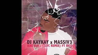 DJ Kaykay x Massiv3 - Jenevah (Tayc Remix) feat. Rico