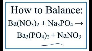 How To Balance Ba(NO3)2 + Na3PO4 = Ba3(PO4)2 + NaNO3 (Barium Nitrate + Sodium Phosphate)