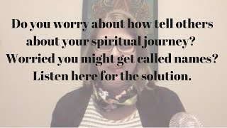 Do you worry about how to tell others about your spiritual journey?  Watch here.