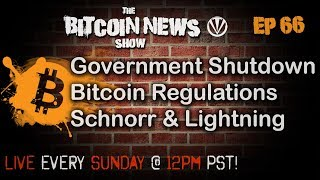 The Bitcoin News Show #66 - Government Shutdown, Bitcoin Regulation, Schnorr Paper, Lightning Charge