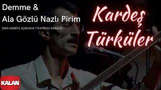Kardeş Türküler - Demme & Ala Gözlü Nazlı Pirim  [ Live Concert © 2004 Kalan Müzik ]