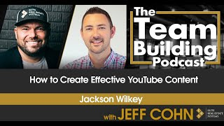 How to Create Effective YouTube Content w/ Jackson Wilkey