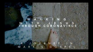 Walking with Jesus through Coronavirus – Part 1