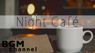 Night Cafe Music - Jazz Lounge Music - Relaxing Music For Work, Study, Sleep