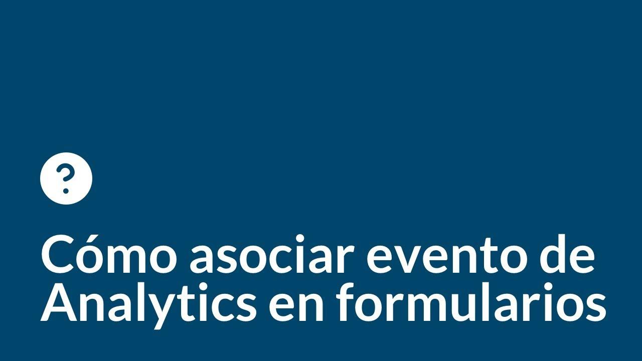 Cómo asociar eventos de Google Analytics al envío de formularios