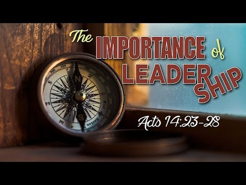The Importance Of Leadership Acts 14:23-28