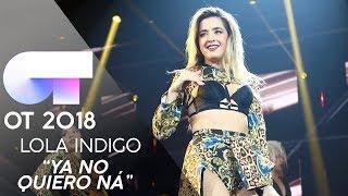 """YA NO QUIERO NÁ"" - LOLA INDIGO | Gala 2 | OT 2018"