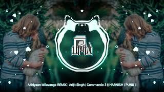 Akhiyaan Milavanga Remix Arijit Singh Commando 3 Harnish Production Punu