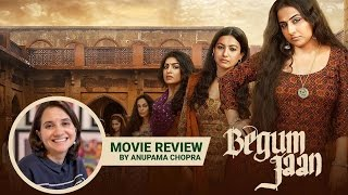 Begum Jaan | Movie Review | Anupama Chopra