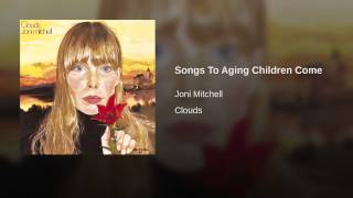 Songs To Aging Children Come