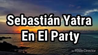 Sebastián Yatra - En El Party (LETRA)